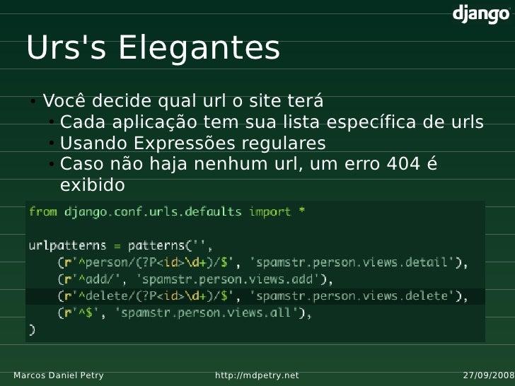 Urs's Elegantes    ●   Você decide qual url o site terá         ● Cada aplicação tem sua lista específica de urls         ...