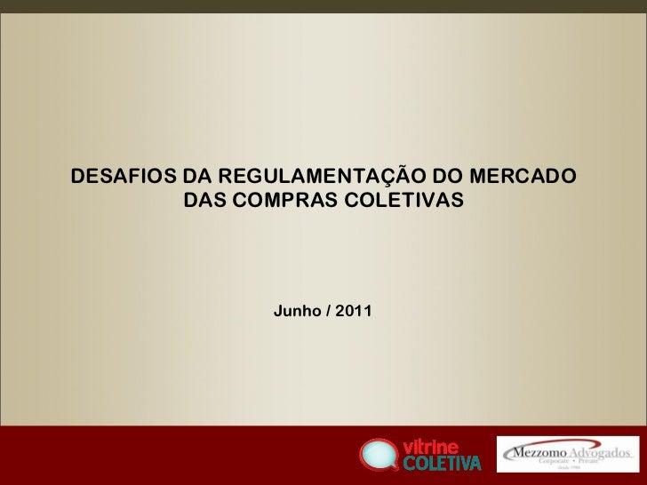 DESAFIOS DA REGULAMENTAÇÃO DO MERCADO DAS COMPRAS COLETIVAS Junho / 2011