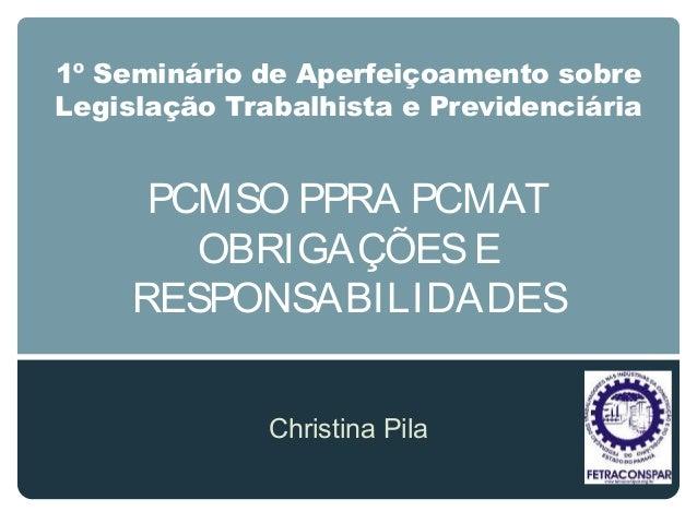 1º Seminário de Aperfeiçoamento sobreLegislação Trabalhista e PrevidenciáriaPCMSO PPRA PCMATOBRIGAÇÕESERESPONSABILIDADESCh...