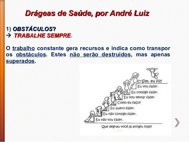 Drágeas de Saúde, por André LuizDrágeas de Saúde, por André Luiz1) OBSTÁCULOSOBSTÁCULOS?? TRABALHE SEMPRETRABALHE SEMPRE....