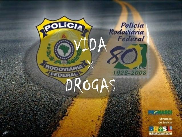 VIDA  X  DROGAS  SIMÃO Edson da Cunha  Policial Rodoviário Federal