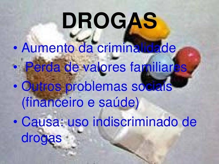 DROGAS• Aumento da criminalidade• Perda de valores familiares• Outros problemas sociais  (financeiro e saúde)• Causa: uso ...