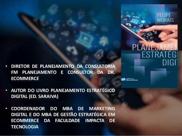 • DIRETOR DE PLANEJAMENTO DA CONSULTORIA FM PLANEJAMENTO E CONSULTOR DA DR. ECOMMERCE • AUTOR DO LIVRO PLANEJAMENTO ESTRAT...