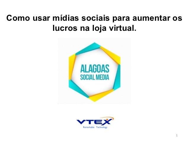 Como usar mídias sociais para aumentar os          lucros na loja virtual.                                       1