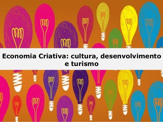 Economia Criativa: cultura, desenvolvimento e turismo