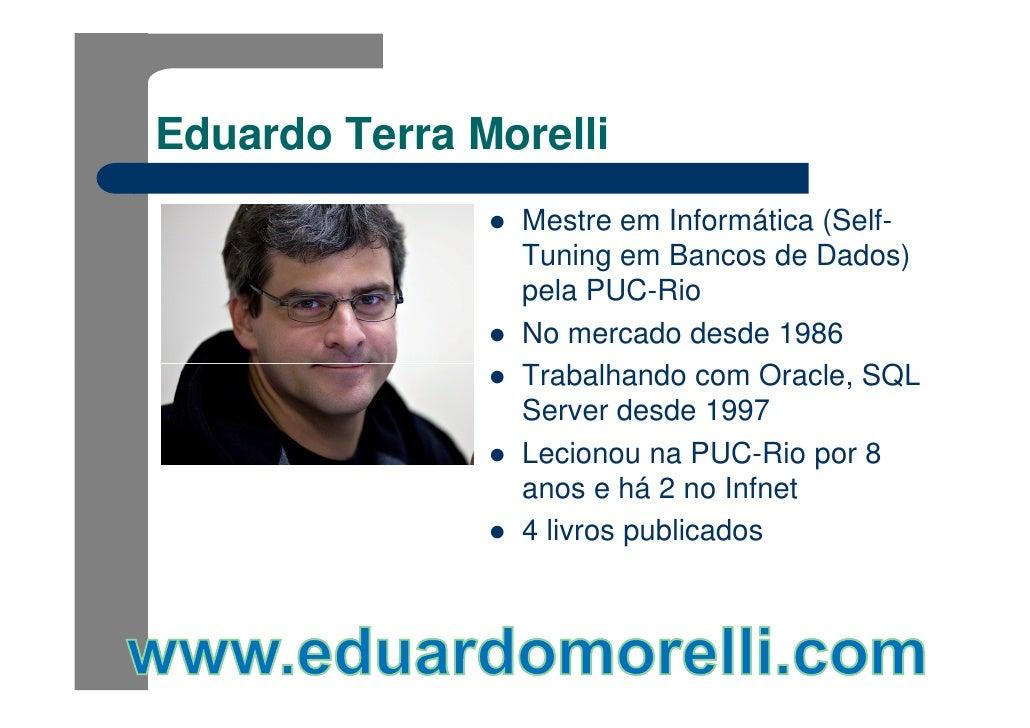 Eduardo Terra Morelli                Mestre em Informática (Self-                Tuning em Bancos de Dados)               ...