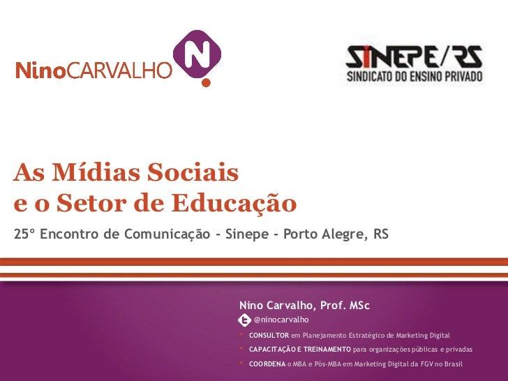 As Mídias Sociaise o Setor de Educação25º Encontro de Comunicação - Sinepe - Porto Alegre, RS                             ...