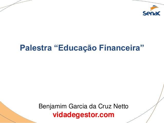 """Palestra """"Educação Financeira""""  Benjamim Garcia da Cruz Netto  vidadegestor.com"""