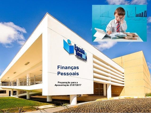Finanças Pessoais Preparação para a Aposentação 21/07/2017