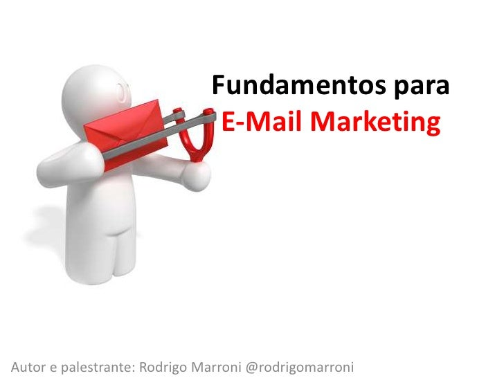 Fundamentos para E-Mail Marketing<br />Autor e palestrante: Rodrigo Marroni@rodrigomarroni<br />