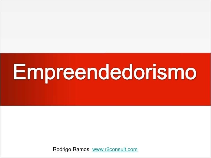 Empreendedorismo<br />Rodrigo Ramos  www.r2consult.com<br />