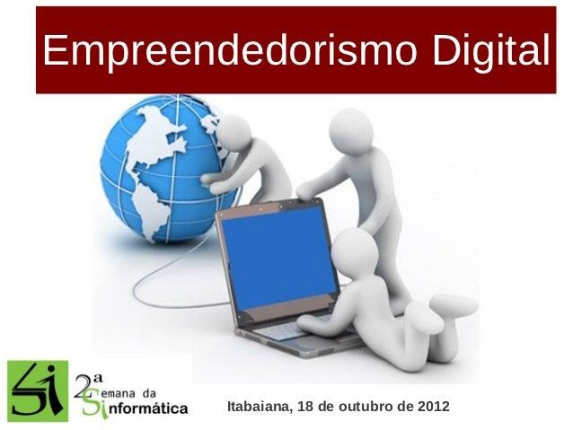 Empreendedorismo Digital        Itabaiana, 18 de outubro de 2012