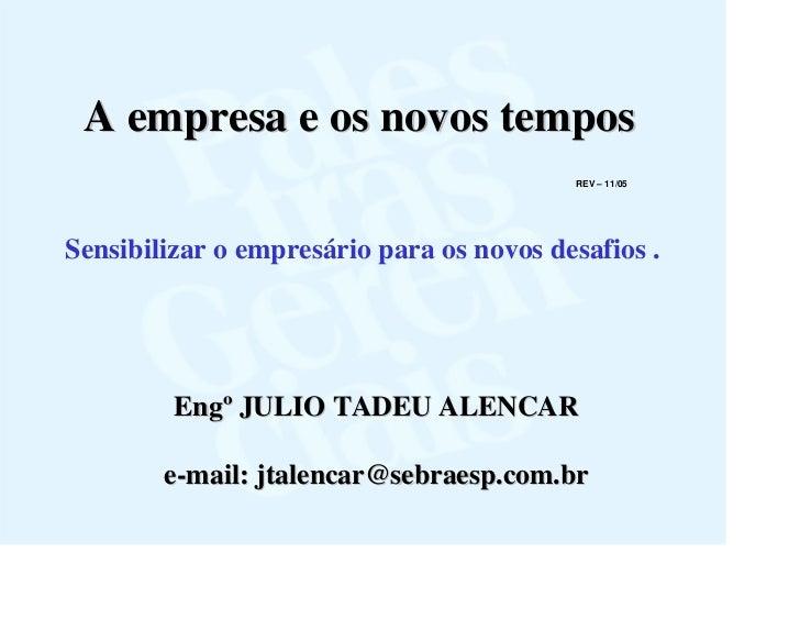 A empresa e os novos tempos                                           REV – 11/05     Sensibilizar o empresário para os no...