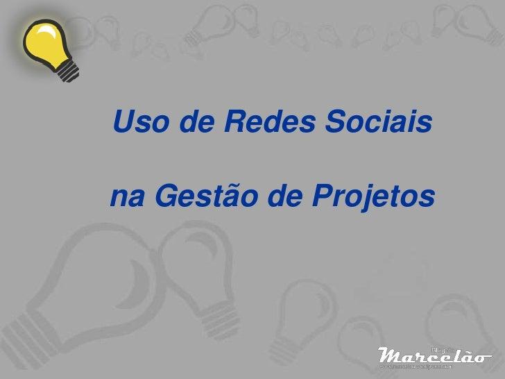 Uso de Redes Sociais<br />na Gestão de Projetos<br />