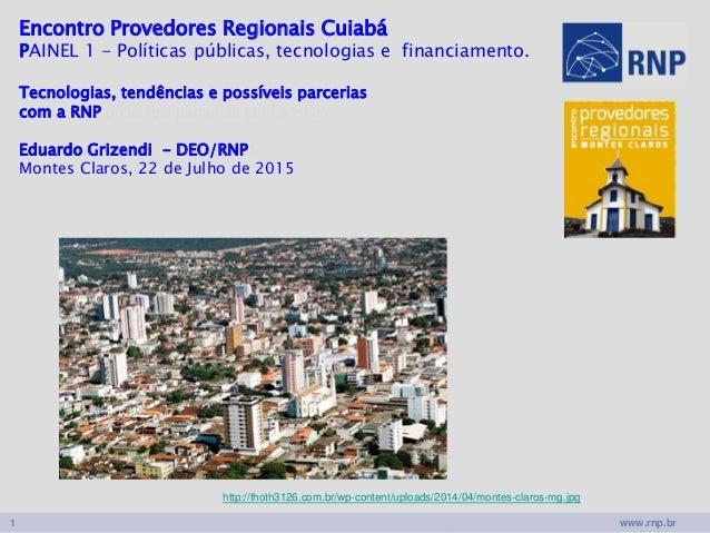 www.rnp.br1 Encontro Provedores Regionais Cuiabá PAINEL 1 - Políticas públicas, tecnologias e financiamento. Tecnologias, ...