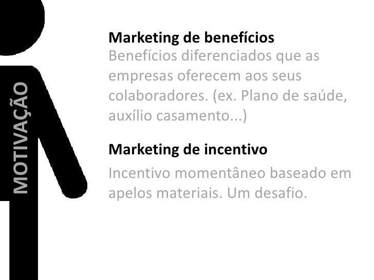 Marketing de benefícios<br />Benefícios diferenciados que as empresas oferecem aos seus colaboradores. (ex. Plano de saúde...