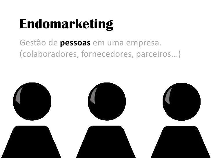 Endomarketing<br />Gestão depessoas em uma empresa. <br />(colaboradores, fornecedores, parceiros...)<br />
