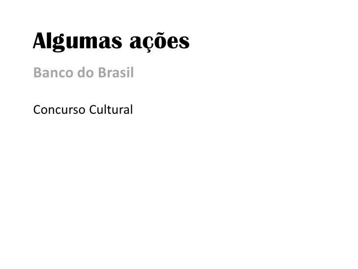 Algumas ações<br />Banco do Brasil<br />Concurso Cultural<br />