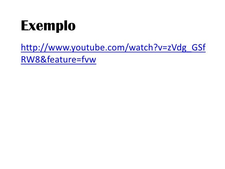 Exemplo<br />http://www.youtube.com/watch?v=zVdg_GSfRW8&feature=fvw<br />