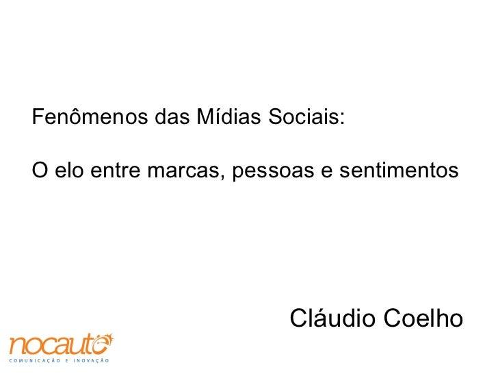 Fenômenos das Mídias Sociais:  O elo entre marcas, pessoas e sentimentos Cláudio Coelho
