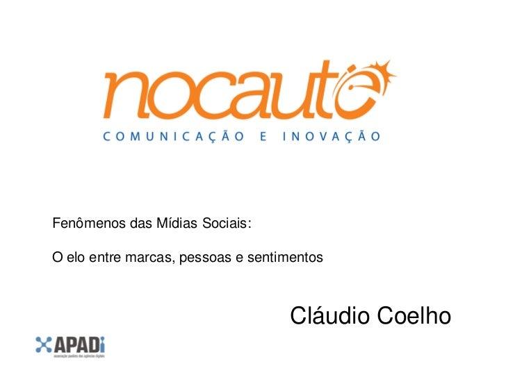 Fenômenos das Mídias Sociais:O elo entre marcas, pessoas e sentimentos                                   Cláudio Coelho
