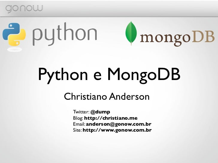 Python e MongoDB  Christiano Anderson    Twitter: @dump    Blog: http://christiano.me    Email: anderson@gonow.com.br    S...