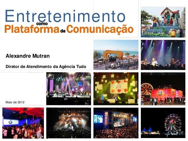 EntretenimentoPlataforma ComunicaçãodecomoAlexandre MutranDiretor de Atendimento da Agência TudoMaio de 2012