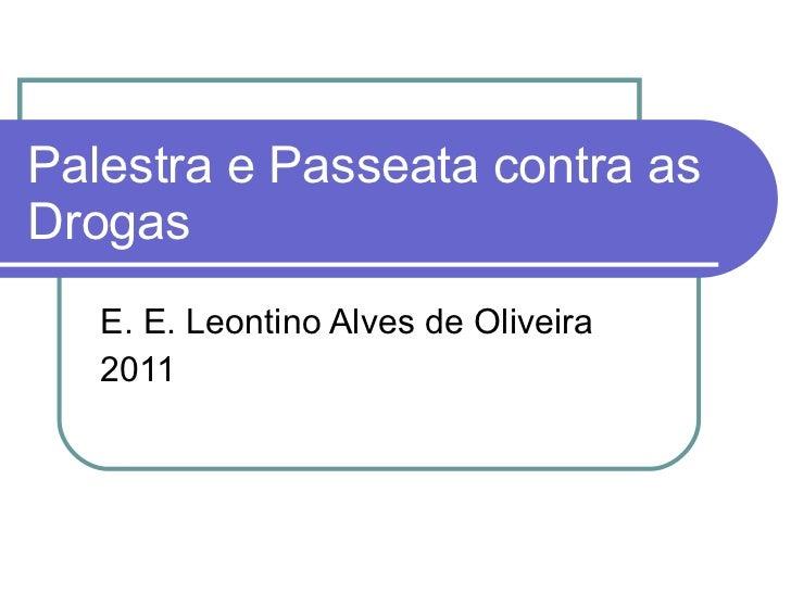 Palestra e Passeata contra as Drogas  E. E. Leontino Alves de Oliveira 2011