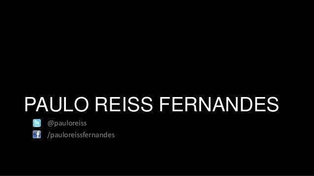 PAULO REISS FERNANDES @pauloreiss /pauloreissfernandes