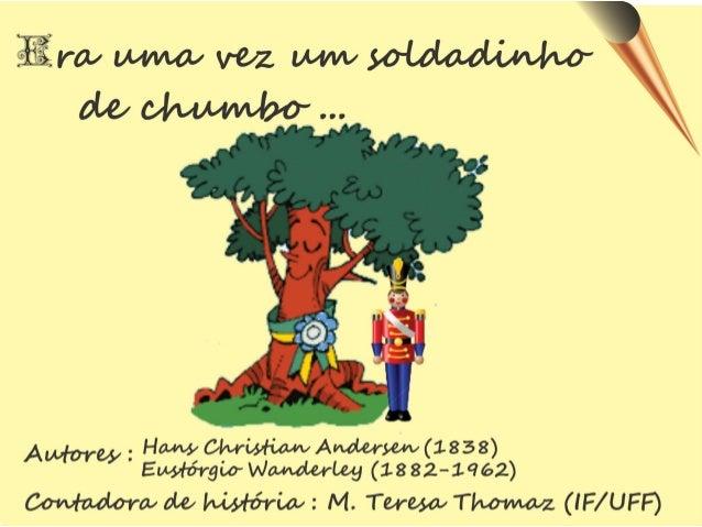 """A muito tempo atrás, Hans Christian Andersen nos contou a história de um """"Soldadinho de chumbo"""" : O que o soldadinho de ch..."""