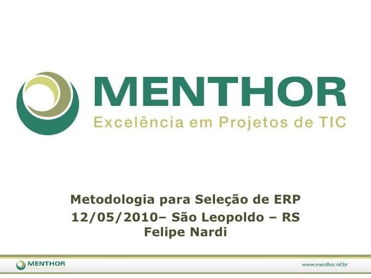 MetodologiaparaSeleção de ERP<br />12/05/2010– São Leopoldo– RSFelipe Nardi<br />