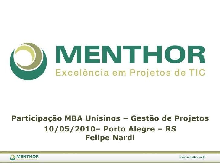 Participação MBA Unisinos – Gestão de Projetos<br />10/05/2010– Porto Alegre – RSFelipe Nardi<br />