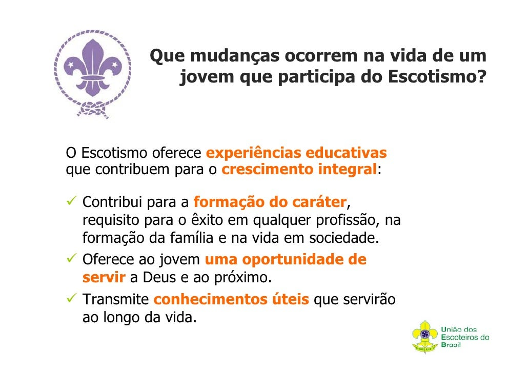 Que mudanças ocorrem na vida de um               jovem que participa do Escotismo?O Escotismo oferece experiências educati...