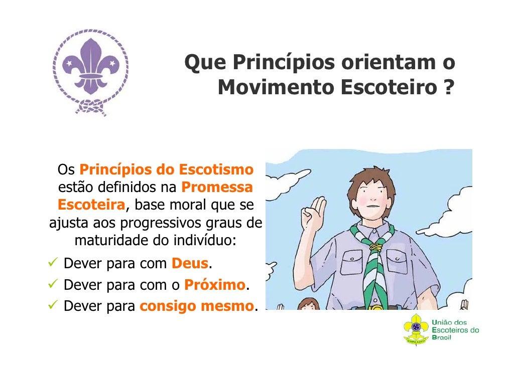 Que Princípios orientam o                      Movimento Escoteiro ? Os Princípios do Escotismo estão definidos na Promess...