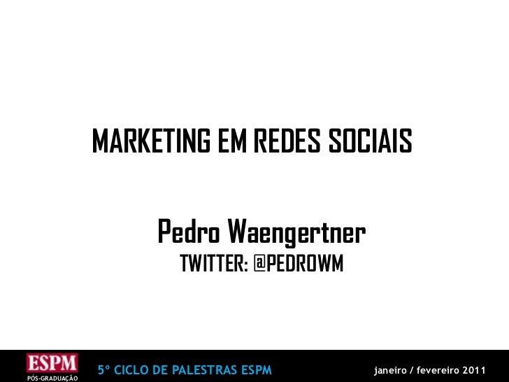 MARKETING EM REDES SOCIAIS<br />Pedro Waengertner<br />TWITTER: @PEDROWM<br />