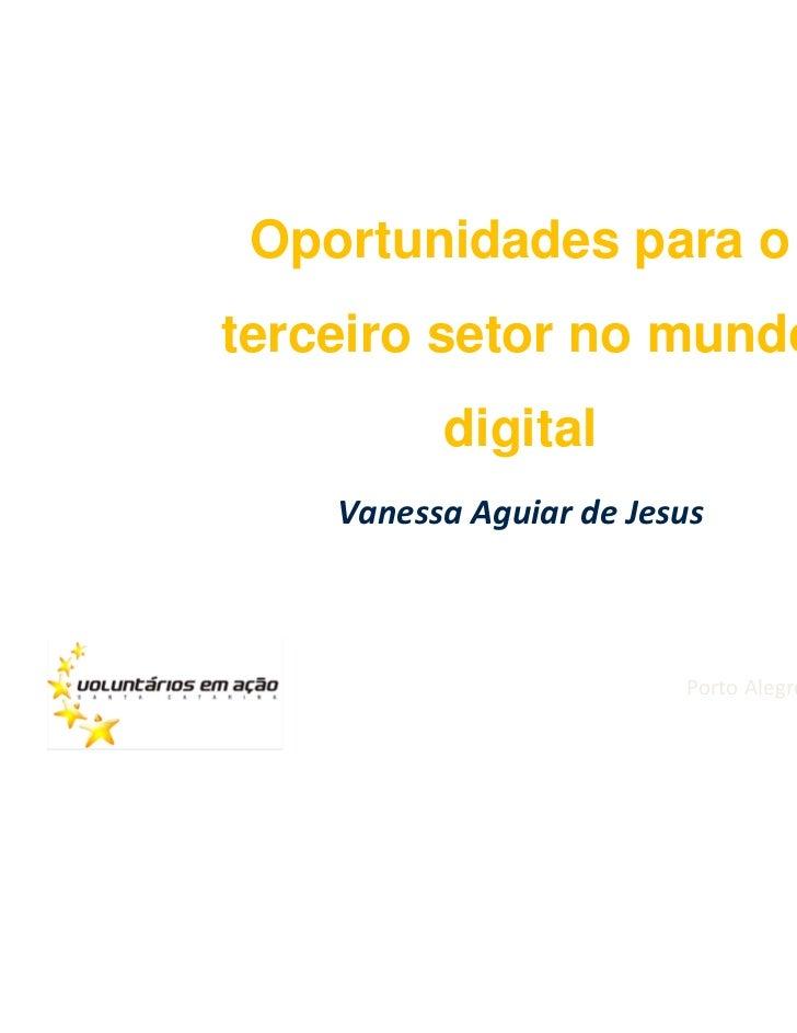 Oportunidades para oterceiro setor no mundo          digital    Vanessa Aguiar de Jesus                         Porto Aleg...