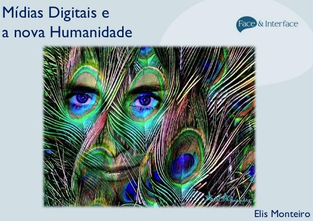 Mídias Digitais e a nova Humanidade Elis Monteiro