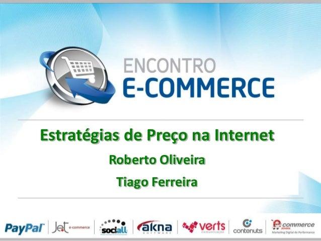 Estratégias de Preço na Internet         Roberto Oliveira          Tiago Ferreira
