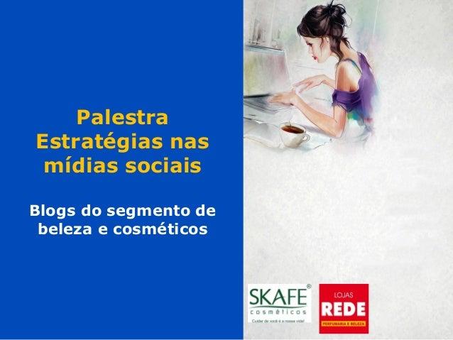 Palestra Estratégias nas mídias sociais Blogs do segmento de beleza e cosméticos