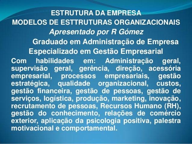 ESTRUTURA DA EMPRESA MODELOS DE ESTTRUTURAS ORGANIZACIONAIS Apresentado por R Gómez Graduado em Administração de Empresa E...