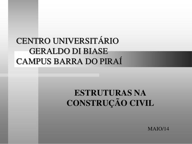 CENTRO UNIVERSITÁRIO GERALDO DI BIASE CAMPUS BARRA DO PIRAÍ ESTRUTURAS NA CONSTRUÇÃO CIVIL MAIO/14
