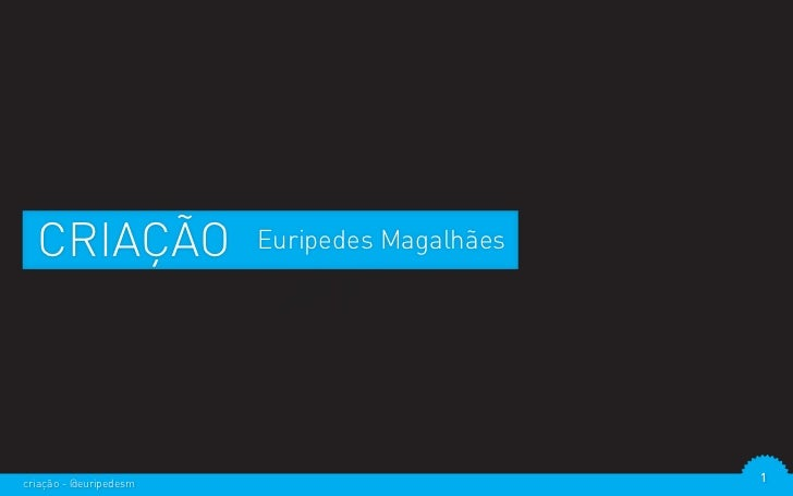 CRIAÇÃO               Euripedes Magalhãescriação - @euripedesm                         1
