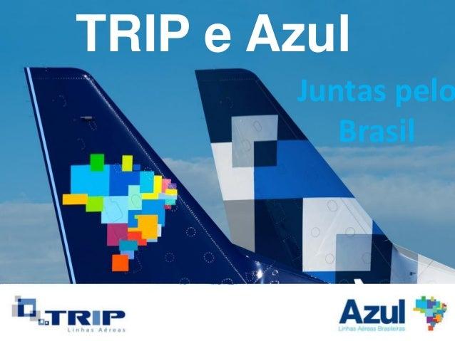 TRIP e Azul                          Juntas peloAGM 24/04/2012PROJETO ESTRATÉGICO                             BrasilRECEIT...
