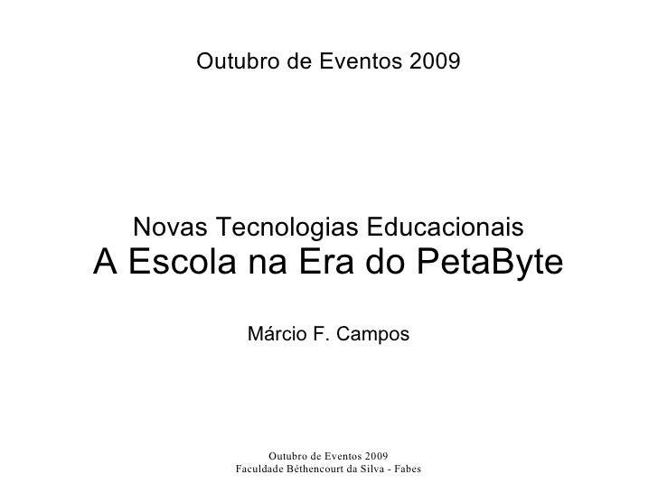 Outubro de Eventos 2009 Novas Tecnologias Educacionais A Escola na Era do PetaByte Márcio F. Campos