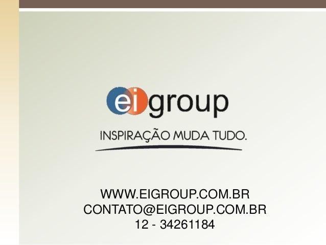 WWW.EIGROUP.COM.BRCONTATO@EIGROUP.COM.BR      12 - 34261184