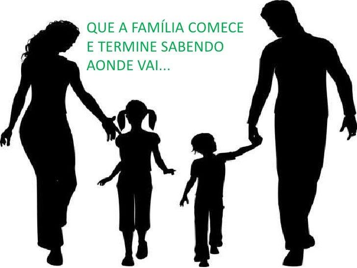 QUE A FAMÍLIA COMECE E TERMINE SABENDO AONDE VAI...<br />