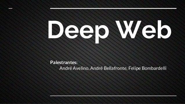 Deep Web Palestrantes: André Avelino, André Bellafronte, Felipe Bombardelli