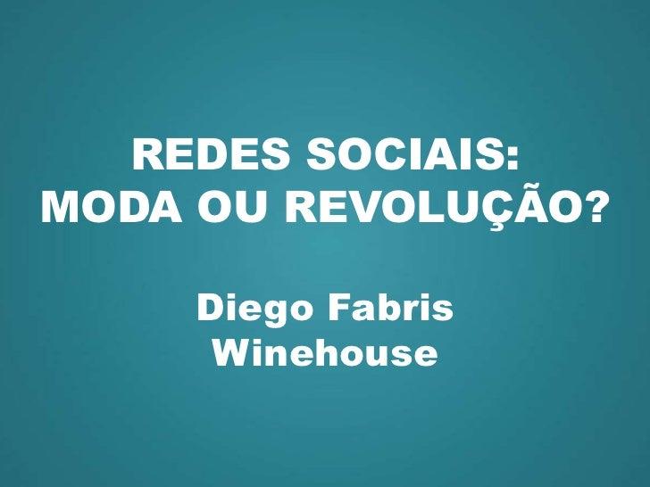 REDES SOCIAIS:<br />MODA OU REVOLUÇÃO?<br />Diego Fabris<br />Winehouse<br />