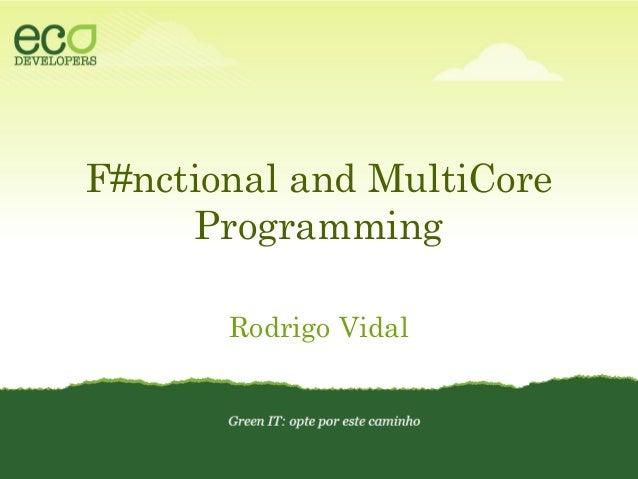 F#nctional and MultiCore Programming Rodrigo Vidal