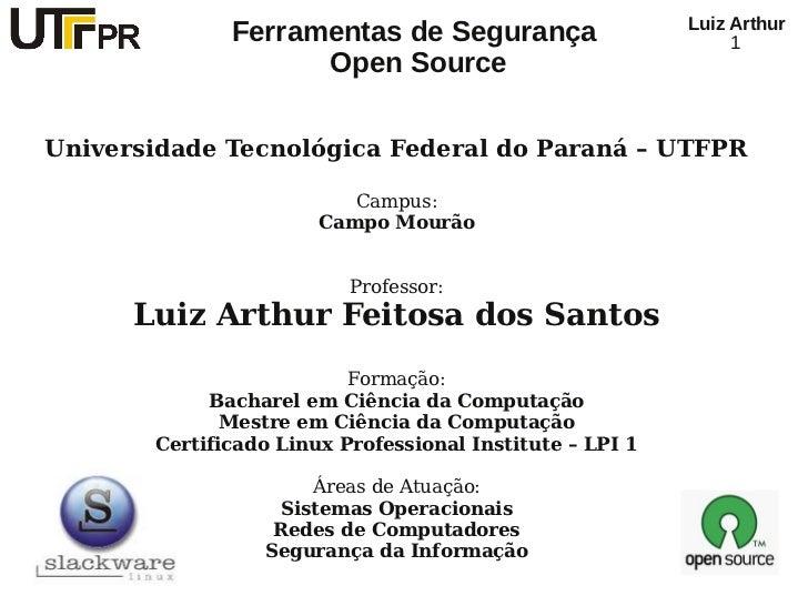 Luiz Arthur              Ferramentas de Segurança                         1                    Open SourceUniversidade Tec...